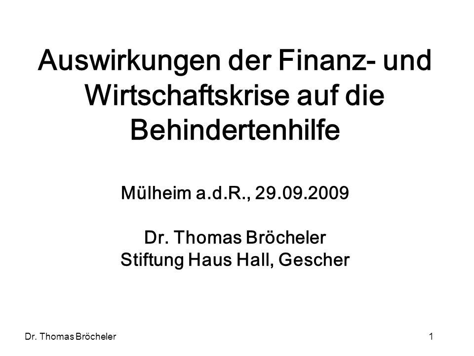 Dr. Thomas Bröcheler 1 Auswirkungen der Finanz- und Wirtschaftskrise auf die Behindertenhilfe Mülheim a.d.R., 29.09.2009 Dr. Thomas Bröcheler Stiftung