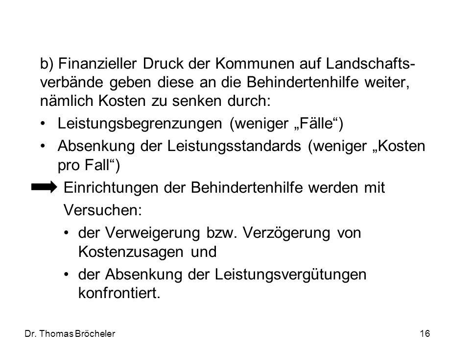 Dr. Thomas Bröcheler 16 b) Finanzieller Druck der Kommunen auf Landschafts- verbände geben diese an die Behindertenhilfe weiter, nämlich Kosten zu sen