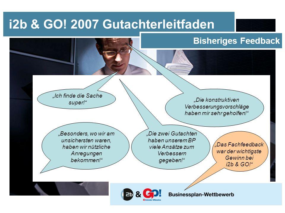 i2b & GO. 2007 Gutachterleitfaden Bisheriges Feedback Ich finde die Sache super.