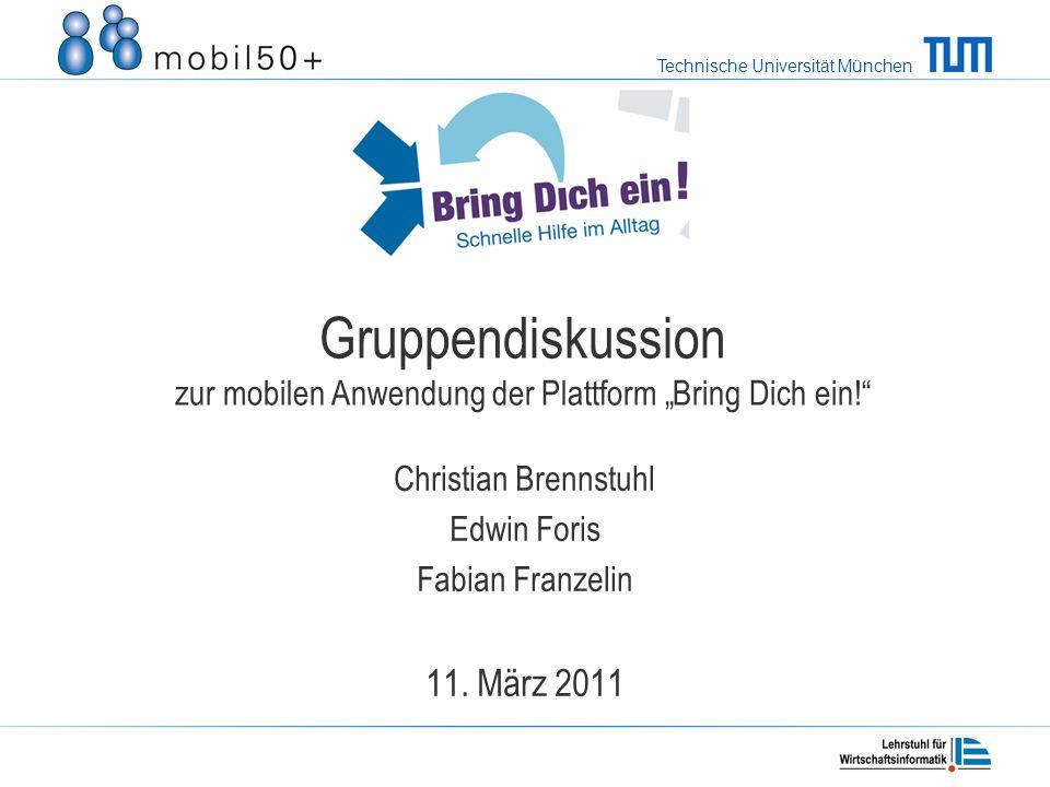 Technische Universität München Gruppendiskussion zur mobilen Anwendung der Plattform Bring Dich ein.