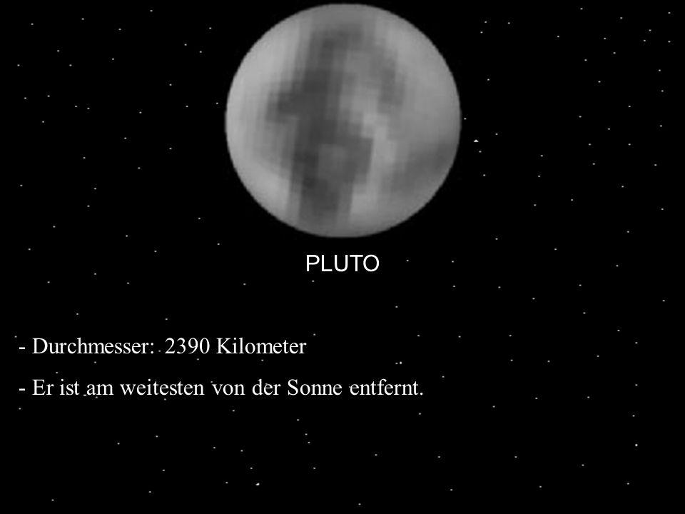 PLUTO - Durchmesser: 2390 Kilometer - Er ist am weitesten von der Sonne entfernt.