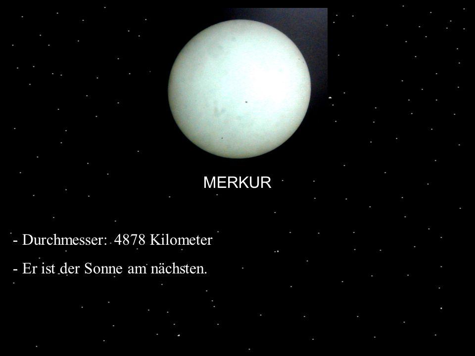 MERKUR - Durchmesser: 4878 Kilometer - Er ist der Sonne am nächsten.