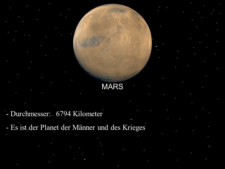 MARS - Durchmesser: 6794 Kilometer - Es ist der Planet der Männer und des Krieges