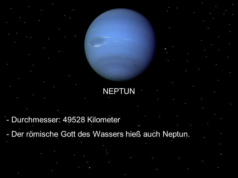 NEPTUN - Durchmesser: 49528 Kilometer - Der römische Gott des Wassers hieß auch Neptun.