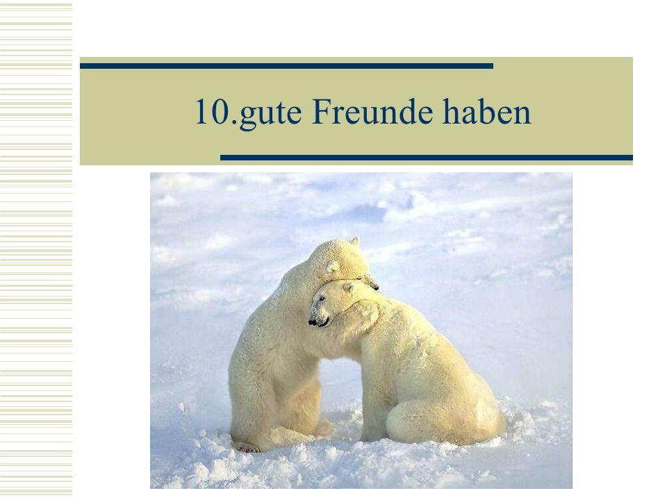 10.gute Freunde haben