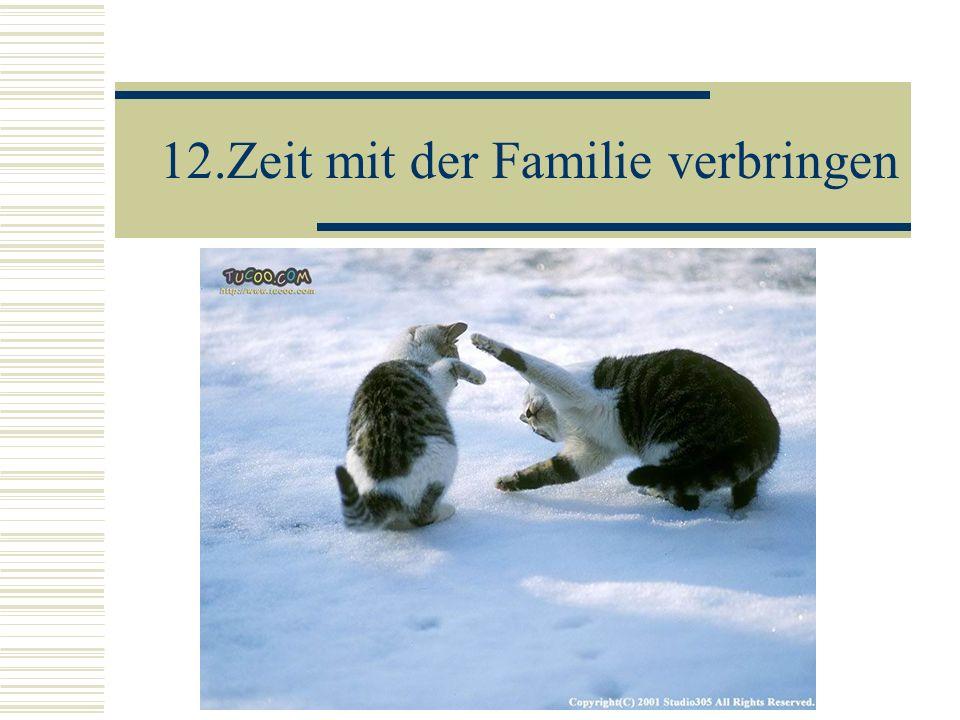 12.Zeit mit der Familie verbringen
