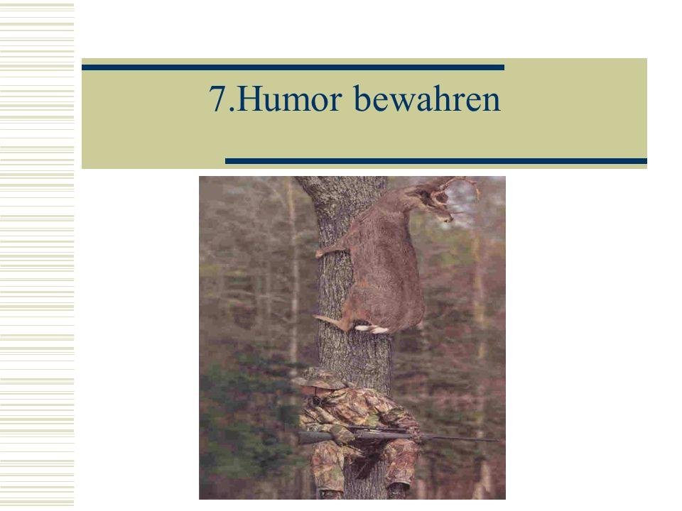 7.Humor bewahren