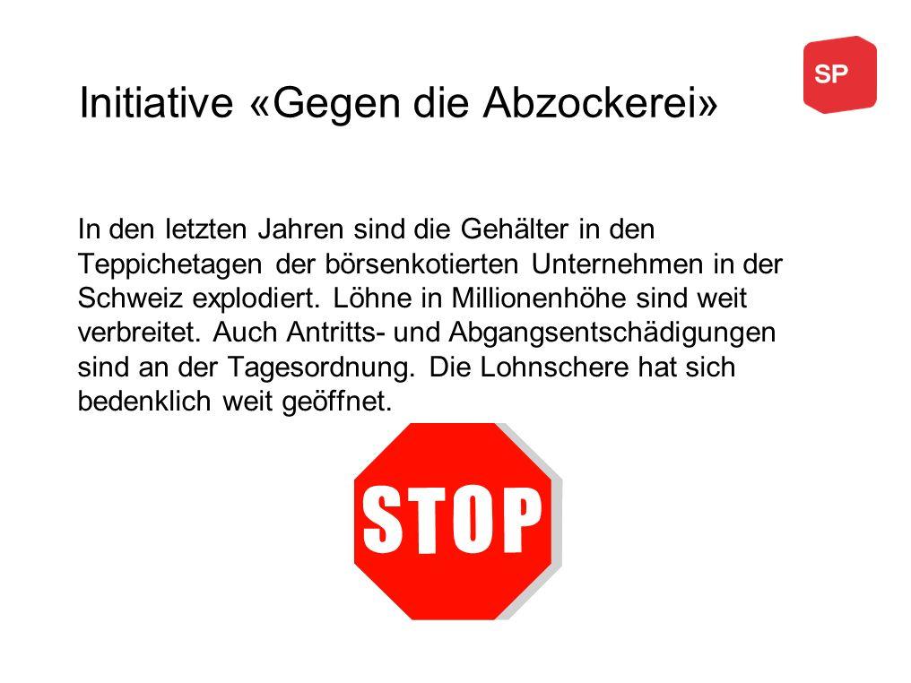 Initiative «Gegen die Abzockerei» In den letzten Jahren sind die Gehälter in den Teppichetagen der börsenkotierten Unternehmen in der Schweiz explodie