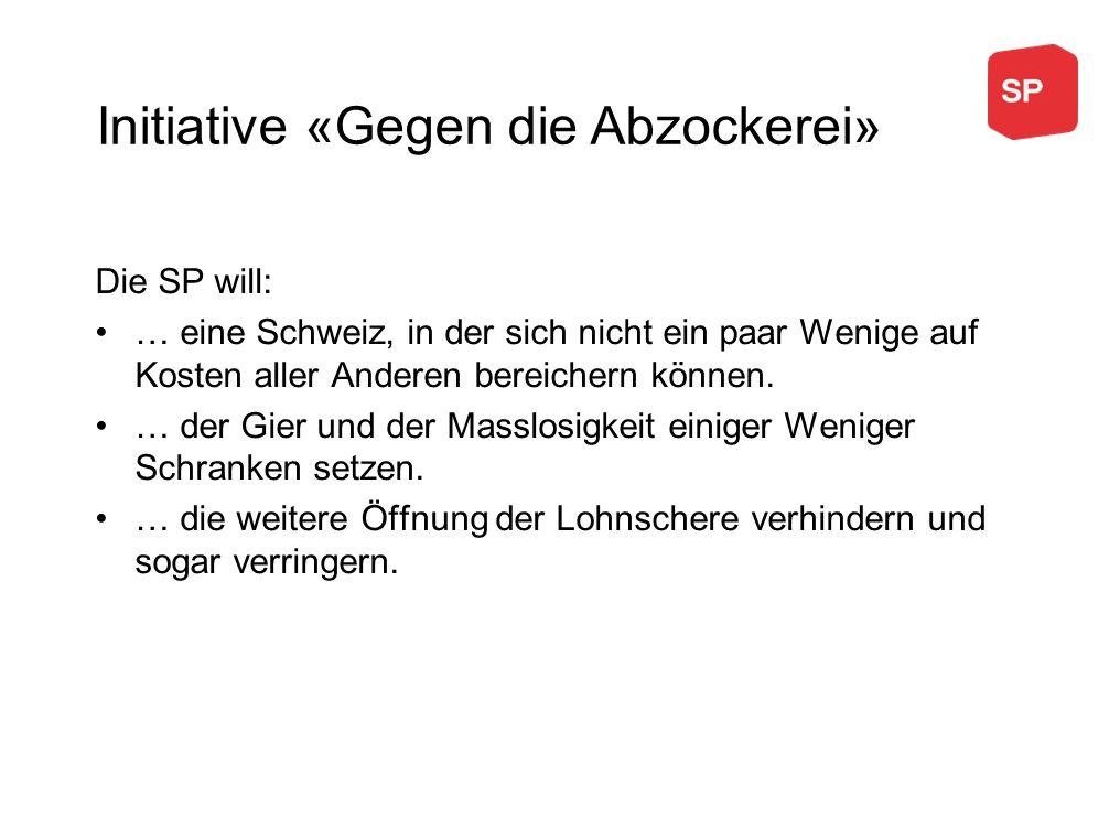 Die SP will: … eine Schweiz, in der sich nicht ein paar Wenige auf Kosten aller Anderen bereichern können. … der Gier und der Masslosigkeit einiger We