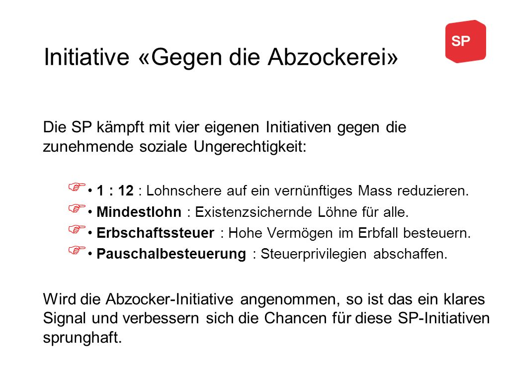 Die SP kämpft mit vier eigenen Initiativen gegen die zunehmende soziale Ungerechtigkeit: 1 : 12 : Lohnschere auf ein vernünftiges Mass reduzieren. Min