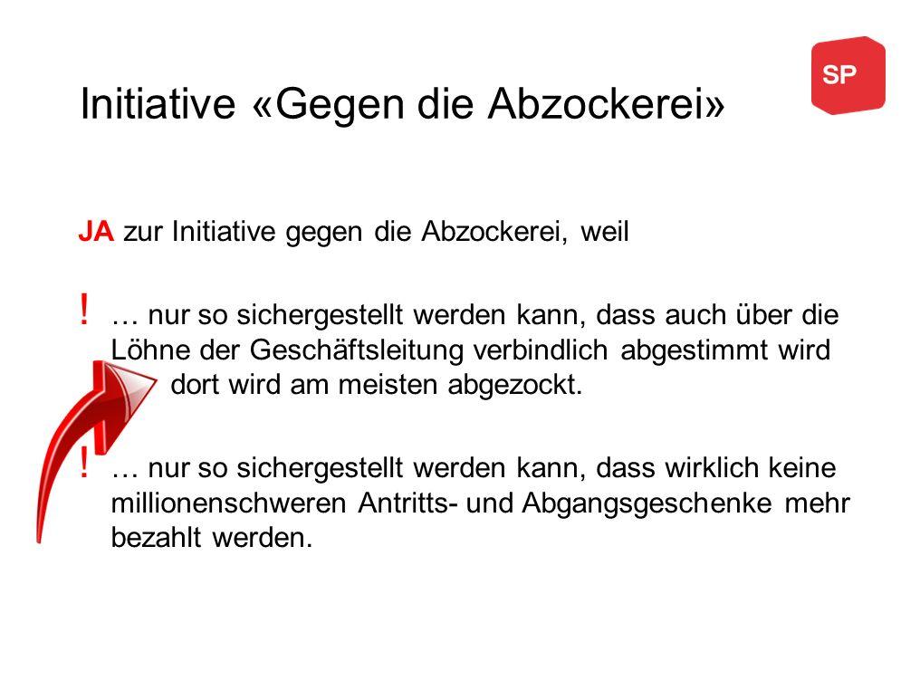 JA zur Initiative gegen die Abzockerei, weil ! … nur so sichergestellt werden kann, dass auch über die Löhne der Geschäftsleitung verbindlich abgestim