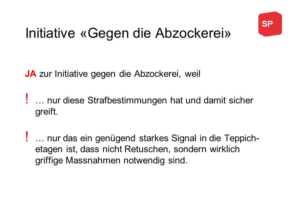 JA zur Initiative gegen die Abzockerei, weil ! … nur diese Strafbestimmungen hat und damit sicher greift. ! … nur das ein genügend starkes Signal in d