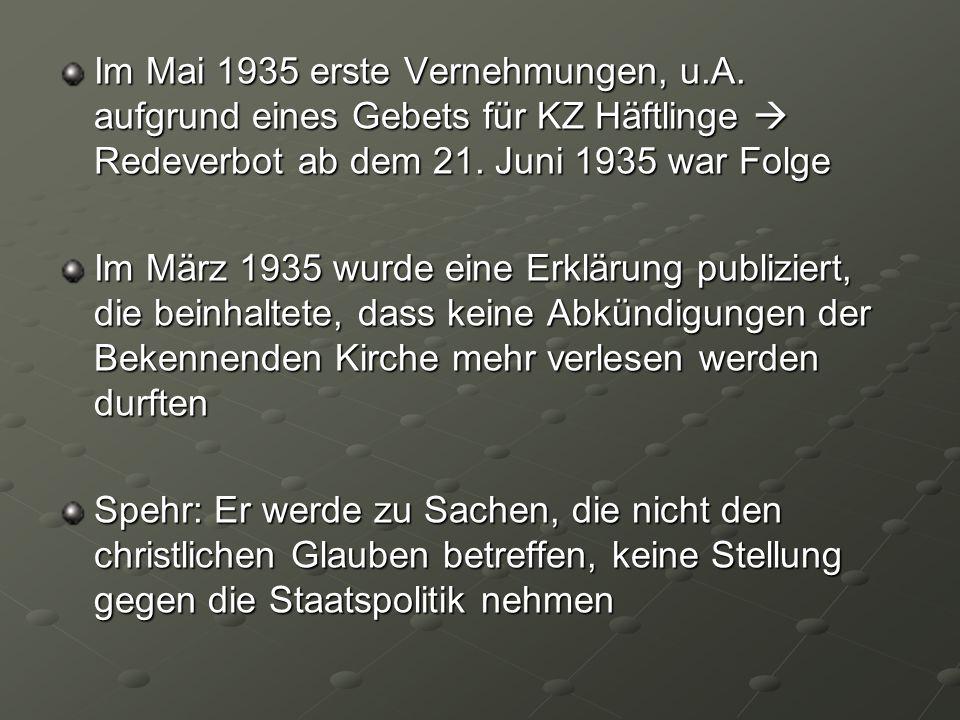 Im Mai 1935 erste Vernehmungen, u.A. aufgrund eines Gebets für KZ Häftlinge Redeverbot ab dem 21. Juni 1935 war Folge Im März 1935 wurde eine Erklärun