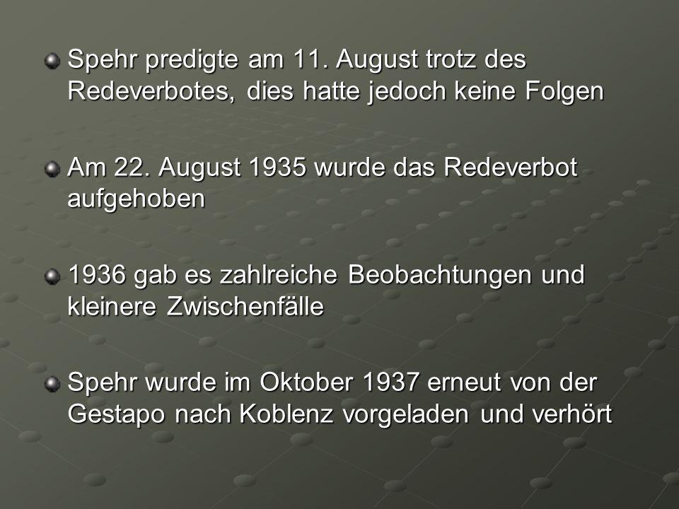 Spehr predigte am 11. August trotz des Redeverbotes, dies hatte jedoch keine Folgen Am 22. August 1935 wurde das Redeverbot aufgehoben 1936 gab es zah