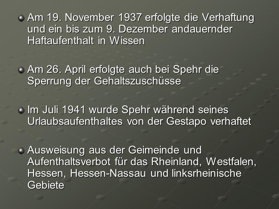 Am 19. November 1937 erfolgte die Verhaftung und ein bis zum 9. Dezember andauernder Haftaufenthalt in Wissen Am 26. April erfolgte auch bei Spehr die