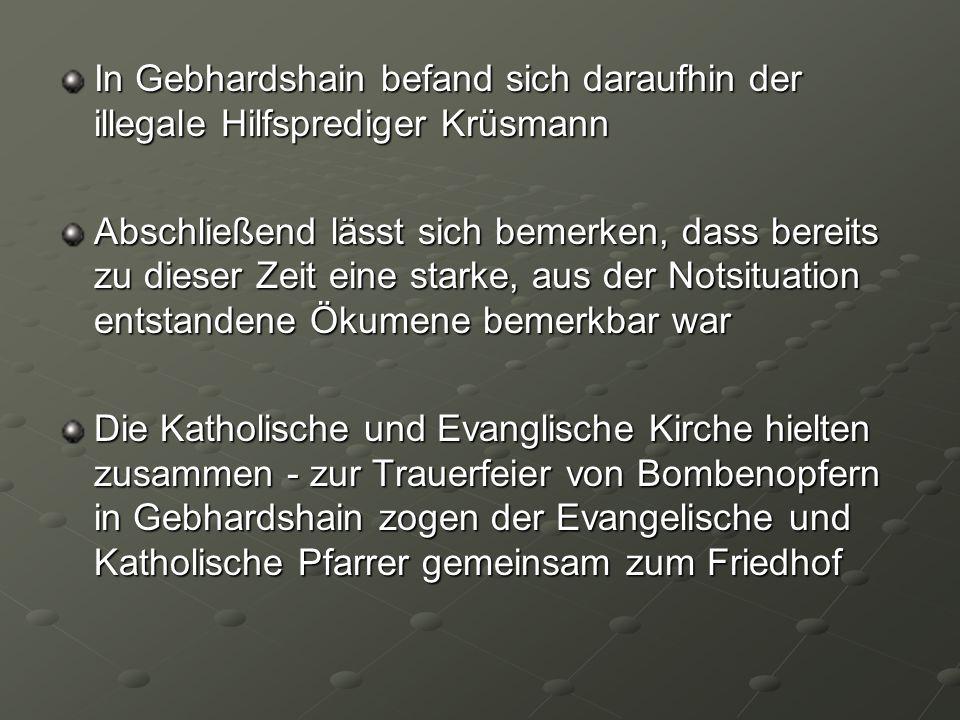 In Gebhardshain befand sich daraufhin der illegale Hilfsprediger Krüsmann Abschließend lässt sich bemerken, dass bereits zu dieser Zeit eine starke, a