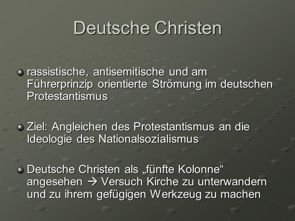 Deutsche Christen rassistische, antisemitische und am Führerprinzip orientierte Strömung im deutschen Protestantismus Ziel: Angleichen des Protestanti