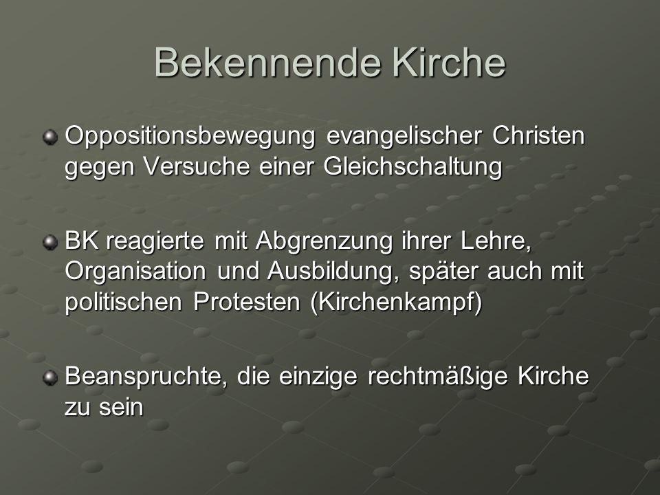 Bekennende Kirche Oppositionsbewegung evangelischer Christen gegen Versuche einer Gleichschaltung BK reagierte mit Abgrenzung ihrer Lehre, Organisatio
