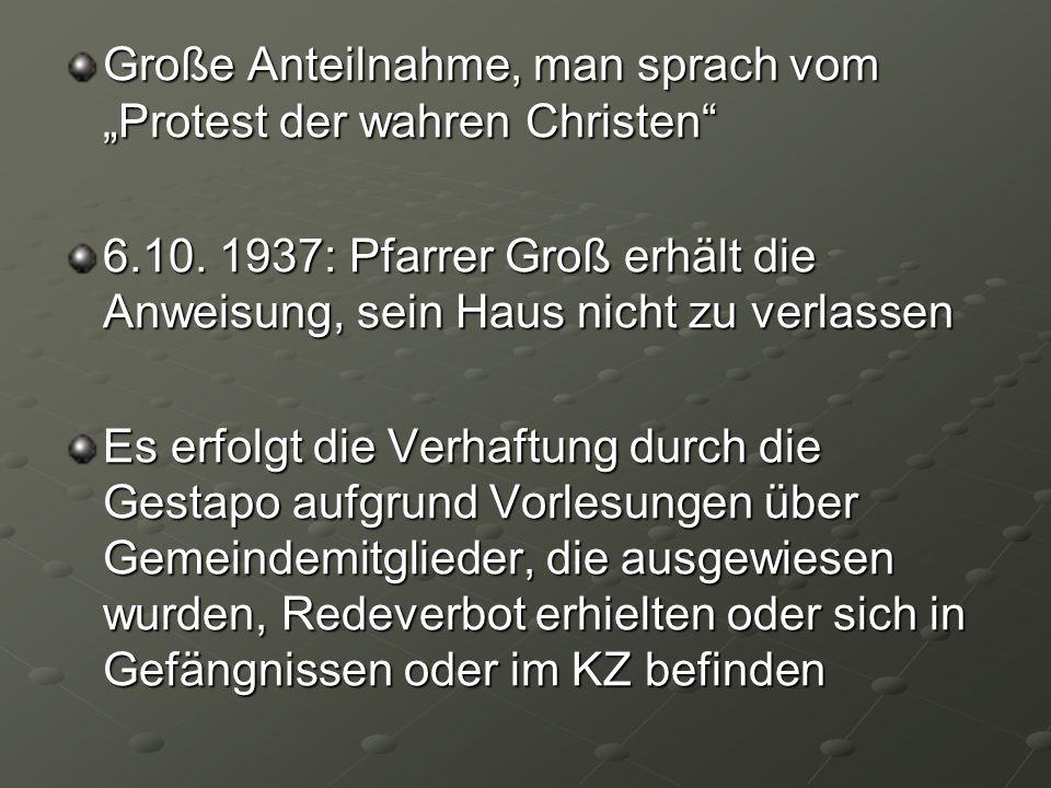 Große Anteilnahme, man sprach vom Protest der wahren Christen 6.10. 1937: Pfarrer Groß erhält die Anweisung, sein Haus nicht zu verlassen Es erfolgt d