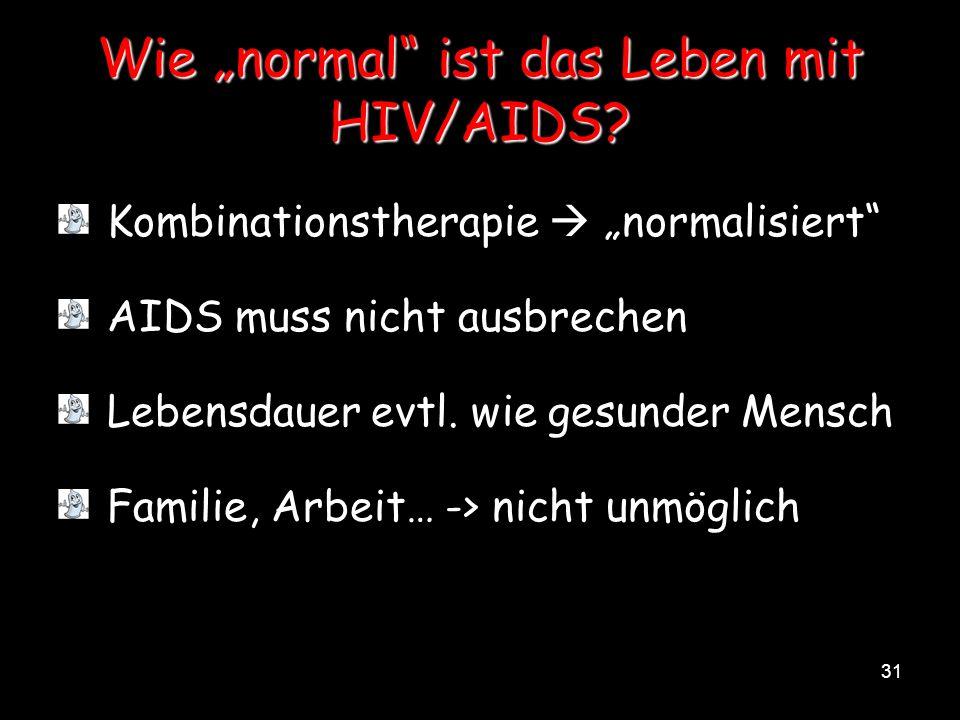 31 Wie normal ist das Leben mit HIV/AIDS? Kombinationstherapie normalisiert AIDS muss nicht ausbrechen Lebensdauer evtl. wie gesunder Mensch Familie,