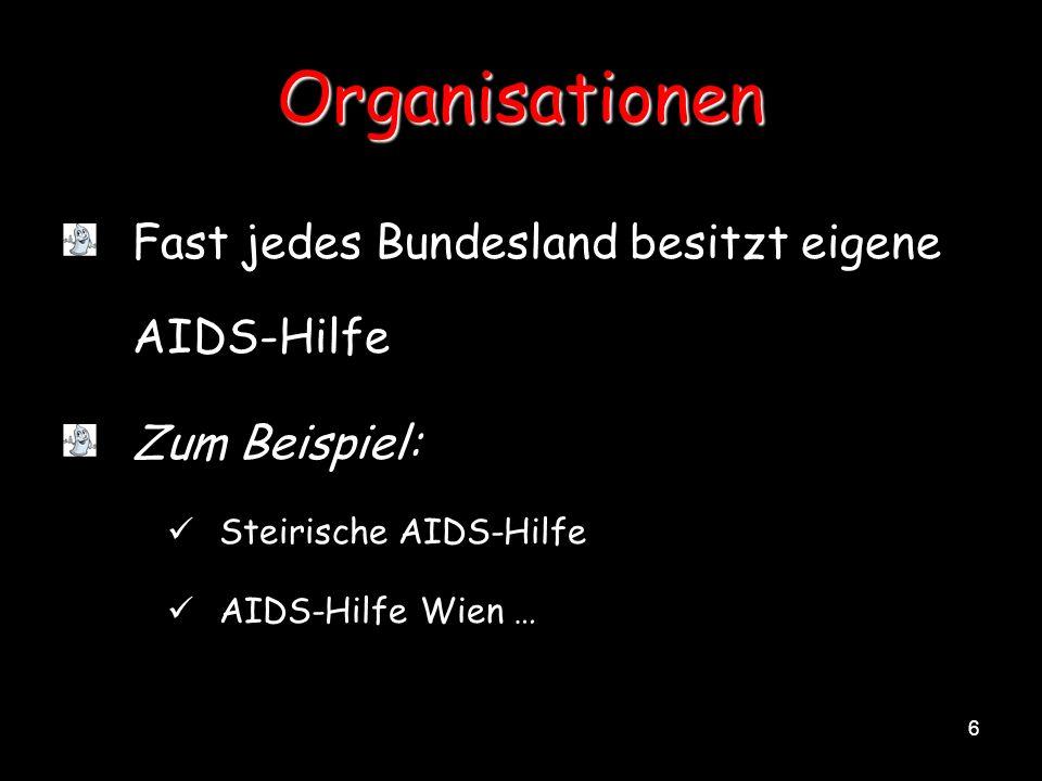 6 Organisationen Fast jedes Bundesland besitzt eigene AIDS-Hilfe Zum Beispiel: Steirische AIDS-Hilfe AIDS-Hilfe Wien …