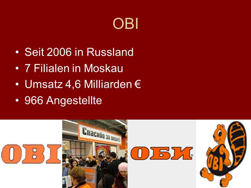 OBI Seit 2006 in Russland 7 Filialen in Moskau Umsatz 4,6 Milliarden 966 Angestellte