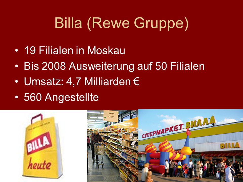 Billa (Rewe Gruppe) 19 Filialen in Moskau Bis 2008 Ausweiterung auf 50 Filialen Umsatz: 4,7 Milliarden 560 Angestellte