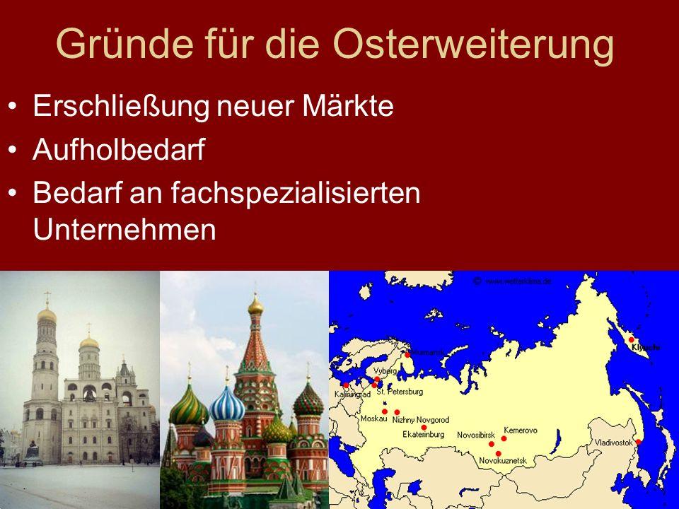 Gründe für die Osterweiterung Erschließung neuer Märkte Aufholbedarf Bedarf an fachspezialisierten Unternehmen