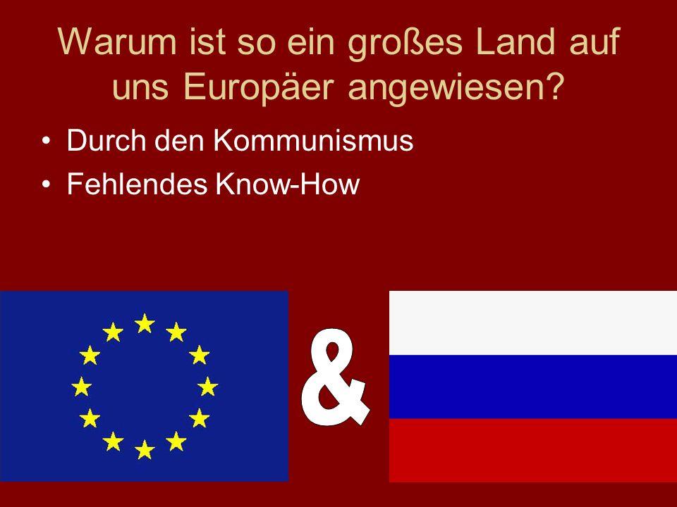 Warum ist so ein großes Land auf uns Europäer angewiesen Durch den Kommunismus Fehlendes Know-How