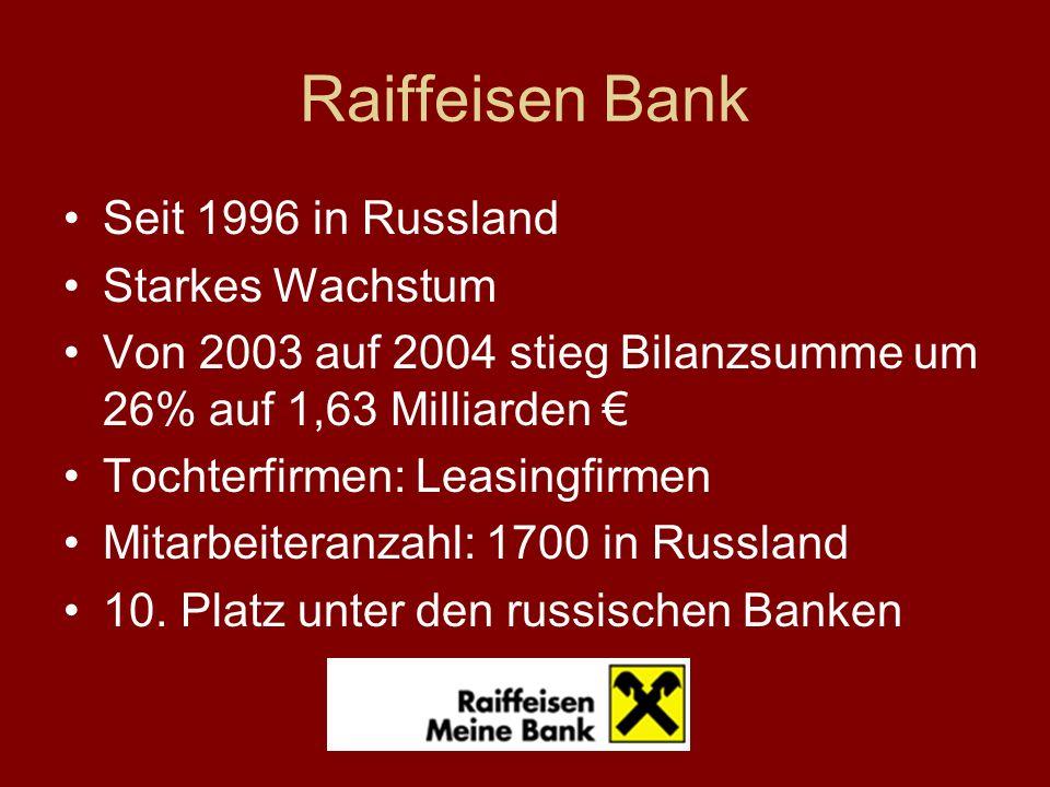 Raiffeisen Bank Seit 1996 in Russland Starkes Wachstum Von 2003 auf 2004 stieg Bilanzsumme um 26% auf 1,63 Milliarden Tochterfirmen: Leasingfirmen Mitarbeiteranzahl: 1700 in Russland 10.