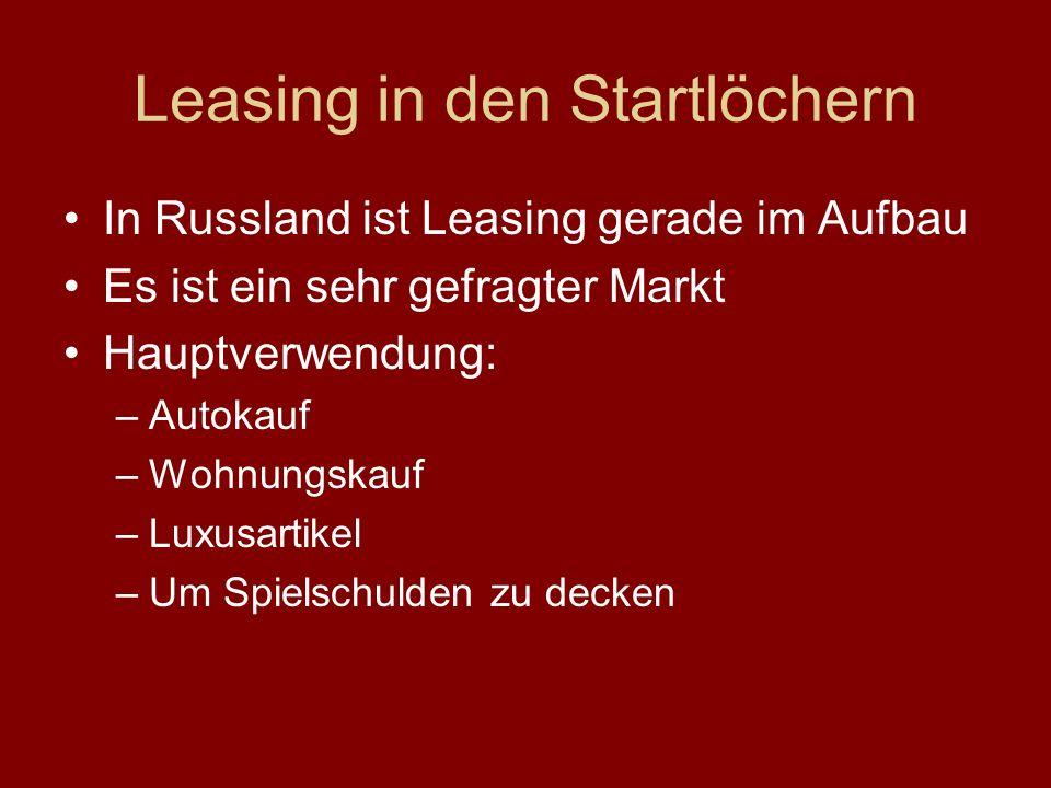 Leasing in den Startlöchern In Russland ist Leasing gerade im Aufbau Es ist ein sehr gefragter Markt Hauptverwendung: –Autokauf –Wohnungskauf –Luxusartikel –Um Spielschulden zu decken