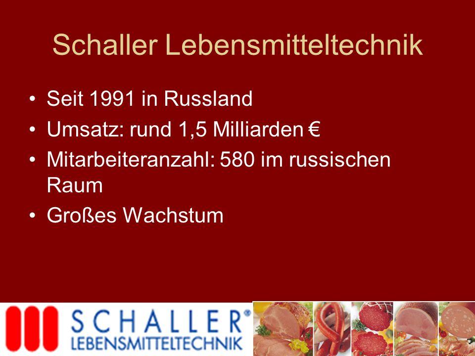 Schaller Lebensmitteltechnik Seit 1991 in Russland Umsatz: rund 1,5 Milliarden Mitarbeiteranzahl: 580 im russischen Raum Großes Wachstum