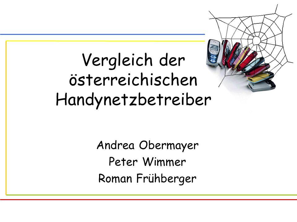 Vergleich der österreichischen Handynetzbetreiber Andrea Obermayer Peter Wimmer Roman Frühberger