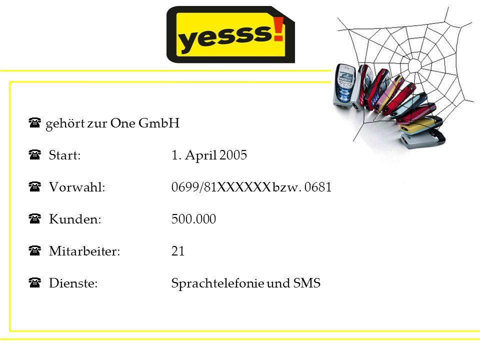gehört zur One GmbH Start:1. April 2005 Vorwahl: 0699/81XXXXXX bzw. 0681 Kunden: 500.000 Mitarbeiter:21 Dienste:Sprachtelefonie und SMS