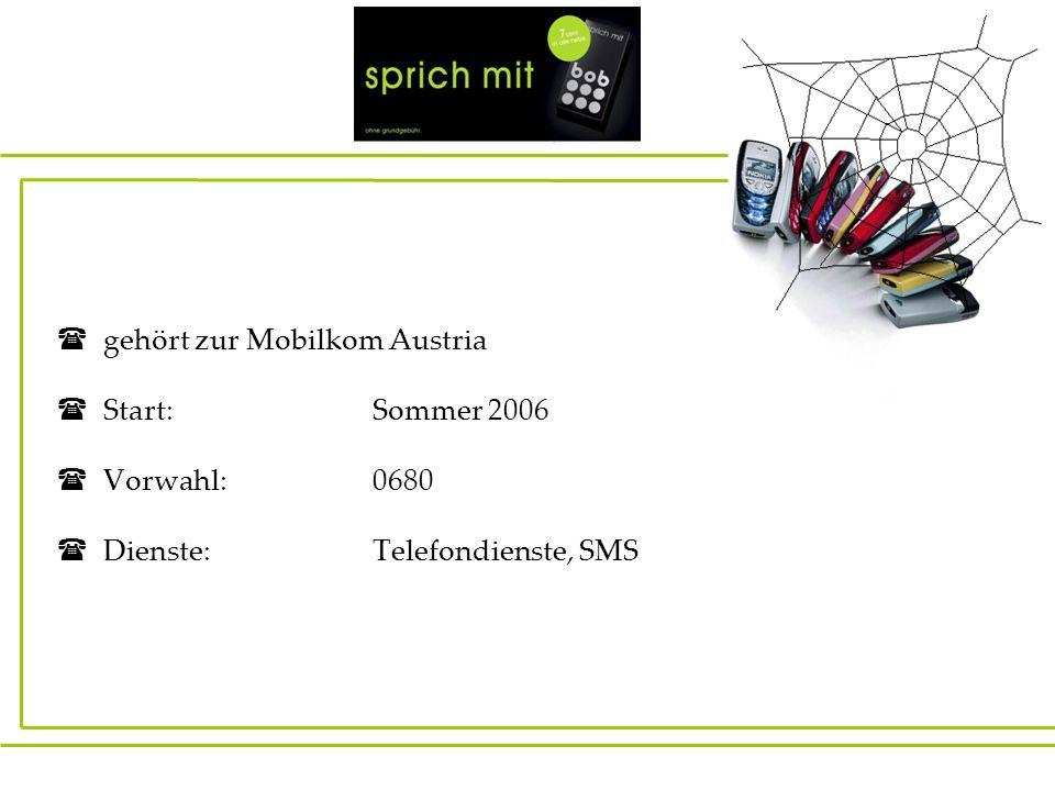 gehört zur Mobilkom Austria Start:Sommer 2006 Vorwahl: 0680 Dienste:Telefondienste, SMS