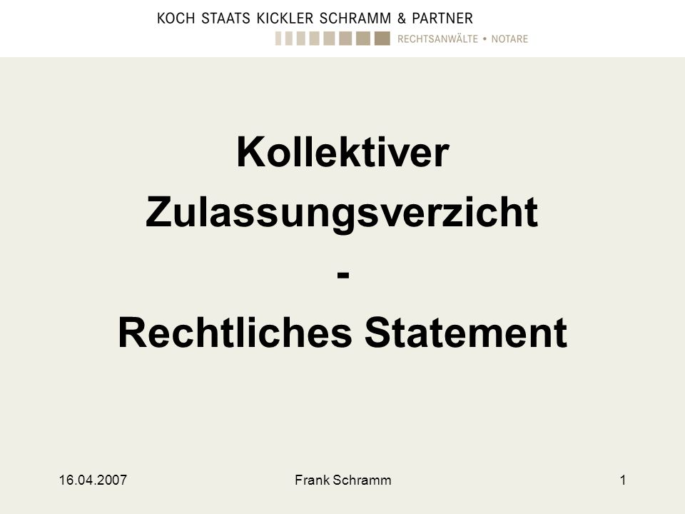 16.04.2007Frank Schramm1 Kollektiver Zulassungsverzicht - Rechtliches Statement