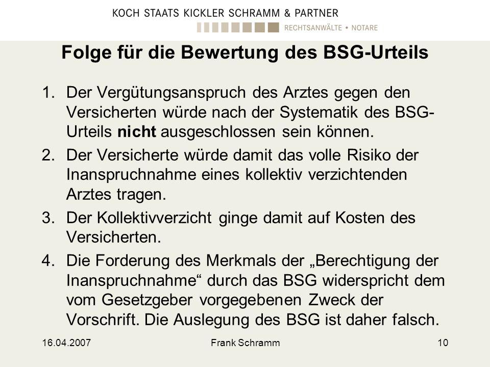 16.04.2007Frank Schramm10 Folge für die Bewertung des BSG-Urteils 1.Der Vergütungsanspruch des Arztes gegen den Versicherten würde nach der Systematik
