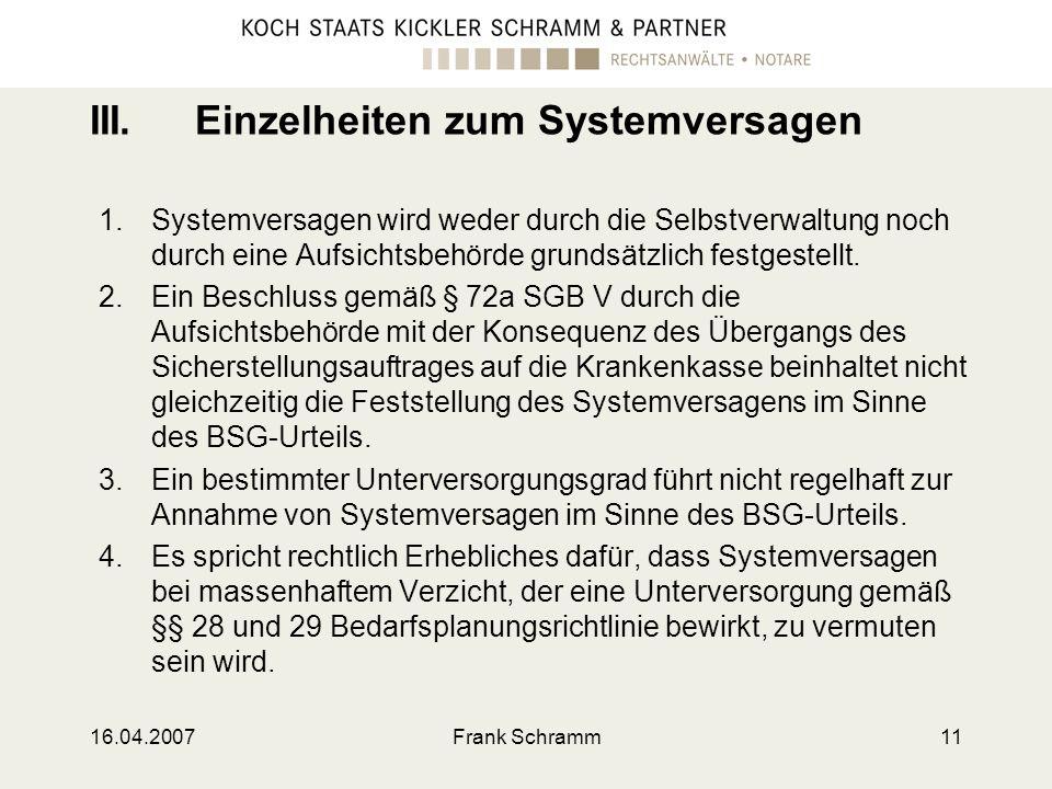 16.04.2007Frank Schramm11 III.Einzelheiten zum Systemversagen 1.Systemversagen wird weder durch die Selbstverwaltung noch durch eine Aufsichtsbehörde