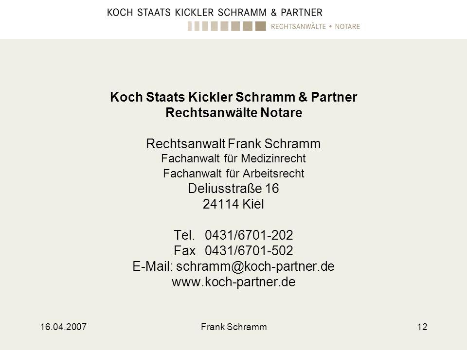16.04.2007Frank Schramm12 Koch Staats Kickler Schramm & Partner Rechtsanwälte Notare Rechtsanwalt Frank Schramm Fachanwalt für Medizinrecht Fachanwalt
