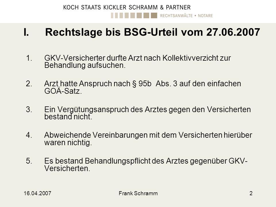 16.04.2007Frank Schramm2 I.Rechtslage bis BSG-Urteil vom 27.06.2007 1.GKV-Versicherter durfte Arzt nach Kollektivverzicht zur Behandlung aufsuchen. 2.