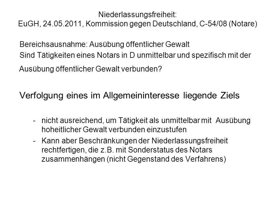 Niederlassungsfreiheit: EuGH, 24.05.2011, Kommission gegen Deutschland, C-54/08 (Notare) Bereichsausnahme: Ausübung öffentlicher Gewalt Sind Tätigkeit