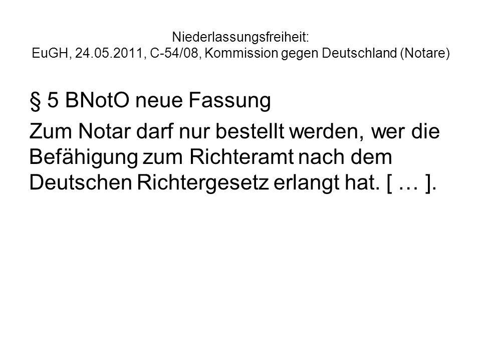 Niederlassungsfreiheit: EuGH, 24.05.2011, C-54/08, Kommission gegen Deutschland (Notare) § 5 BNotO neue Fassung Zum Notar darf nur bestellt werden, we
