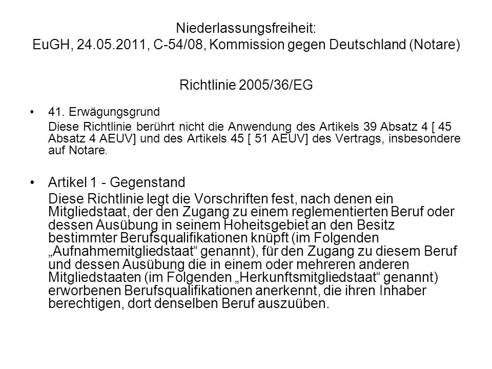 Niederlassungsfreiheit: EuGH, 24.05.2011, C-54/08, Kommission gegen Deutschland (Notare) Keine hinreichend klare Verpflichtung, die Richtlinien 89/48 und 2005/36 in Bezug auf den Beruf des Notars umzusetzen => Klagabweisung bzgl.