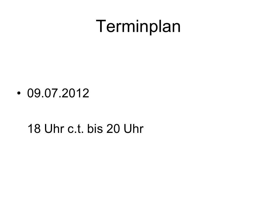 Terminplan 09.07.2012 18 Uhr c.t. bis 20 Uhr