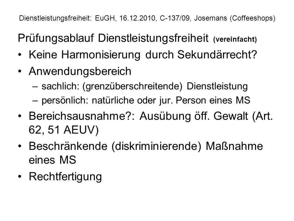 Dienstleistungsfreiheit: EuGH, 16.12.2010, C 137/09, Josemans (Coffeeshops) Prüfungsablauf Dienstleistungsfreiheit (vereinfacht) Keine Harmonisierung