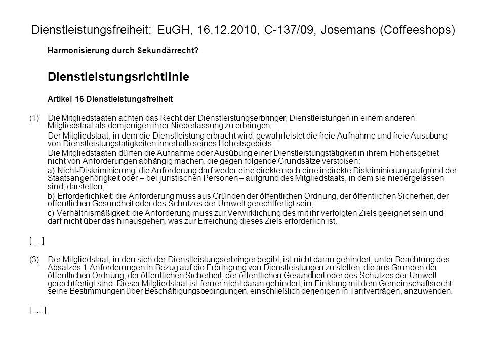 Dienstleistungsfreiheit: EuGH, 16.12.2010, C 137/09, Josemans (Coffeeshops) Harmonisierung durch Sekundärrecht? Dienstleistungsrichtlinie Artikel 16 D