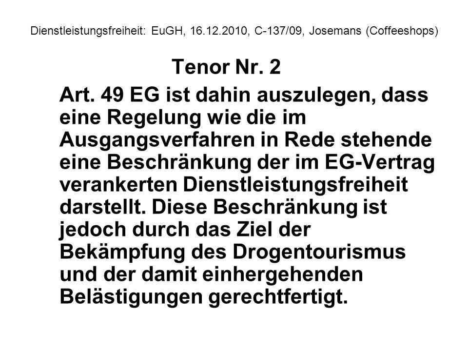 Dienstleistungsfreiheit: EuGH, 16.12.2010, C 137/09, Josemans (Coffeeshops) Tenor Nr. 2 Art. 49 EG ist dahin auszulegen, dass eine Regelung wie die im