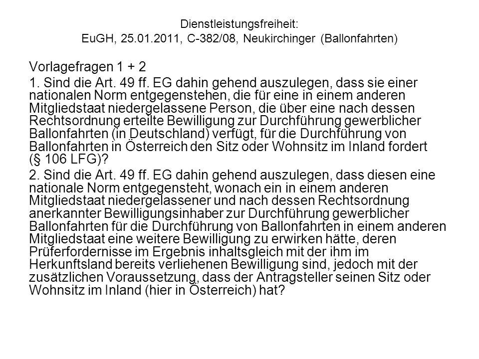 Dienstleistungsfreiheit: EuGH, 25.01.2011, C 382/08, Neukirchinger (Ballonfahrten) Vorlagefragen 1 + 2 1. Sind die Art. 49 ff. EG dahin gehend auszule