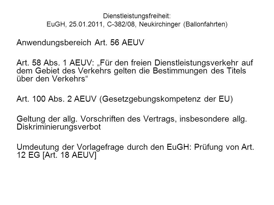 Dienstleistungsfreiheit: EuGH, 25.01.2011, C 382/08, Neukirchinger (Ballonfahrten) Anwendungsbereich Art. 56 AEUV Art. 58 Abs. 1 AEUV: Für den freien
