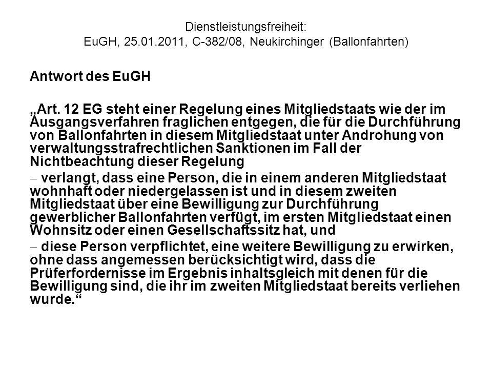 Dienstleistungsfreiheit: EuGH, 25.01.2011, C 382/08, Neukirchinger (Ballonfahrten) Antwort des EuGH Art. 12 EG steht einer Regelung eines Mitgliedstaa